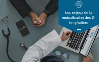 Les enjeux de la mutualisation des systèmes d'informations hospitaliers