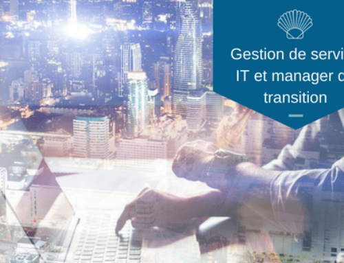 Dopez la gestion de service IT avec un bon manager de transition